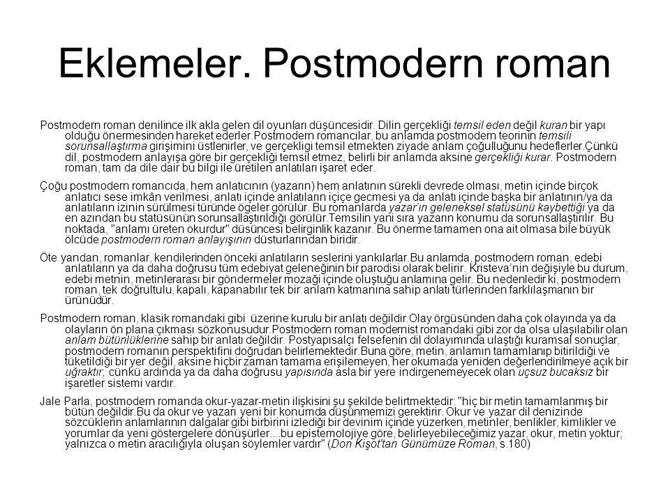 Eklemeler. Postmodern roman Postmodern roman denilince ilk akla gelen dil oyunları düşüncesidir. Dilin gerçekliği temsil eden değil kuran bir yapı old