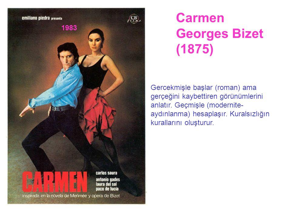 Carmen Georges Bizet (1875) Gercekmişle başlar (roman) ama gerçeğini kaybettiren görünümlerini anlatır. Geçmişle (modernite- aydınlanma) hesaplaşır. K