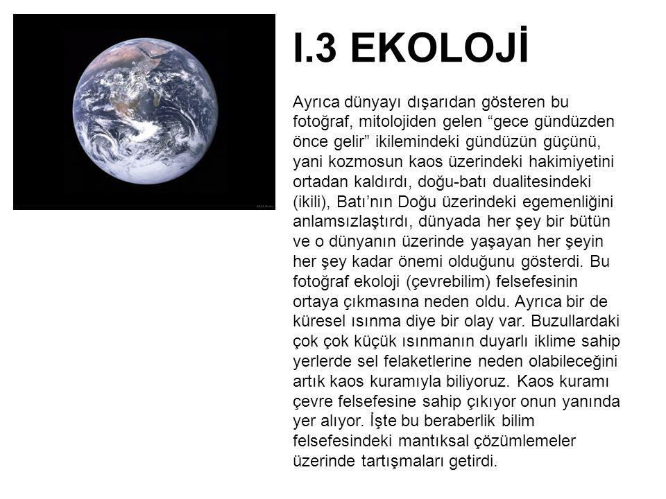 """I.3 EKOLOJİ Ayrıca dünyayı dışarıdan gösteren bu fotoğraf, mitolojiden gelen """"gece gündüzden önce gelir"""" ikilemindeki gündüzün güçünü, yani kozmosun k"""