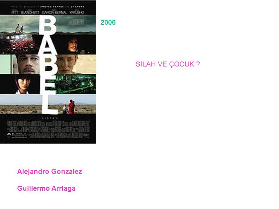 Alejandro Gonzalez Guillermo Arriaga 2006 SİLAH VE ÇOCUK ?