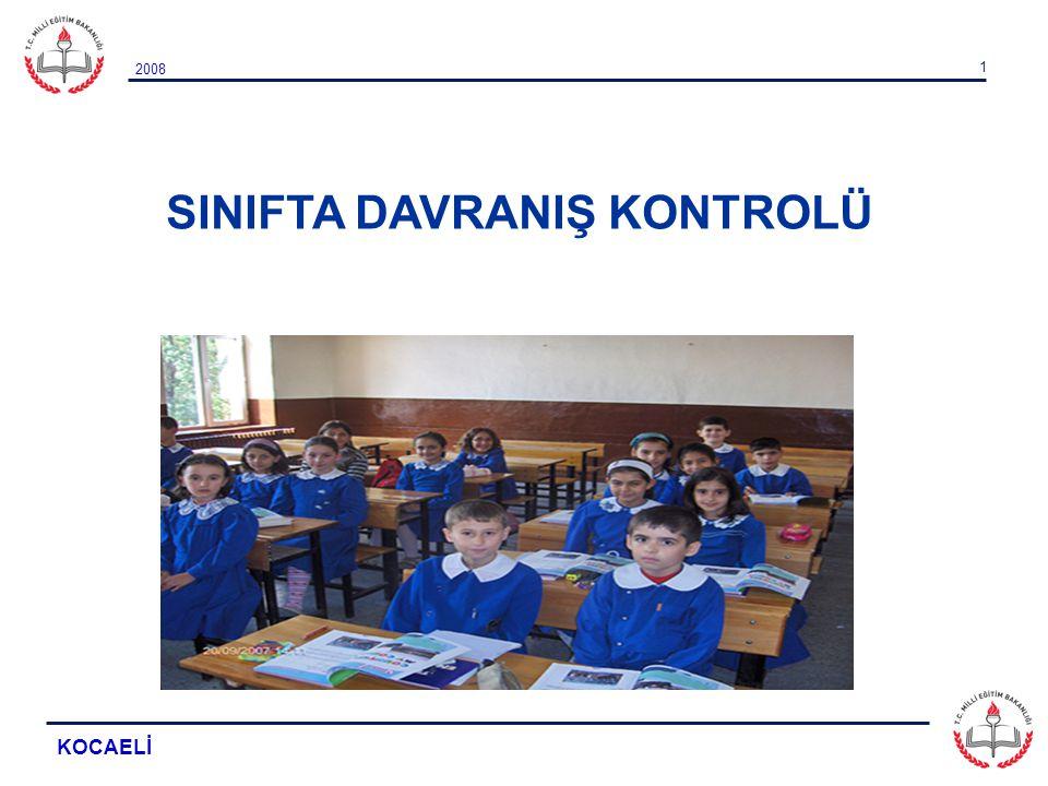 2008 KOCAELİ 2 SINIFTA DAVRANIŞ KONTROLÜ Ayşe yedi yaşındadır, bir yıllık ana sınıfı döneminden sonra ilkokula başlamıştır.
