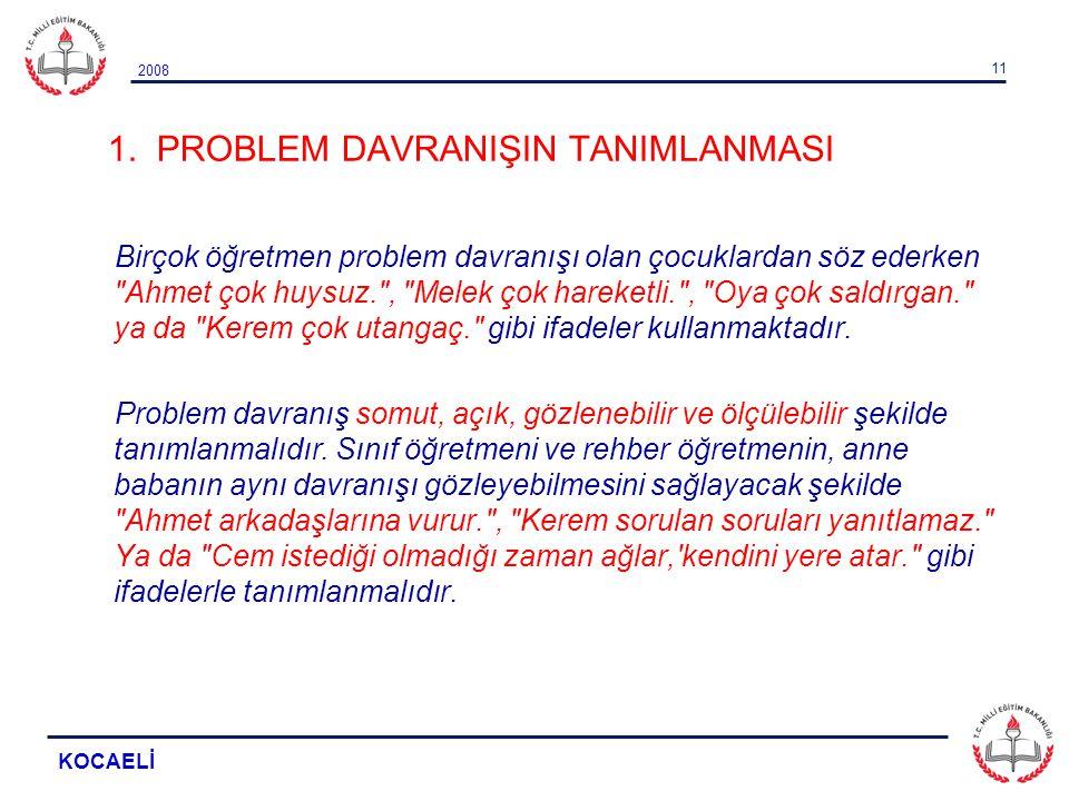 2008 KOCAELİ 11 1. PROBLEM DAVRANIŞIN TANIMLANMASI Birçok öğretmen problem davranışı olan çocuklardan söz ederken