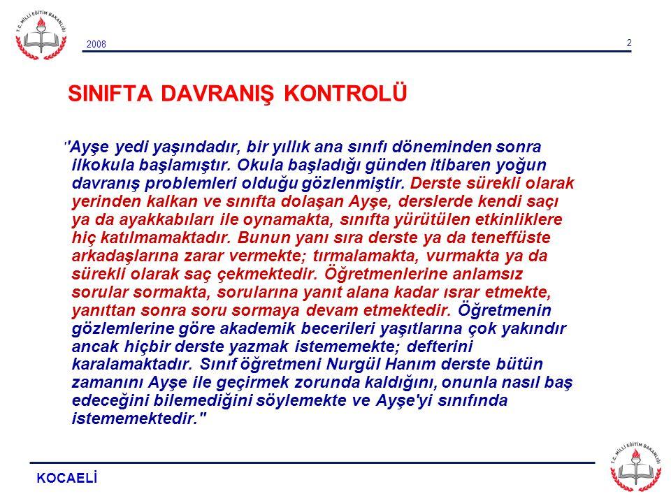 2008 KOCAELİ 2 SINIFTA DAVRANIŞ KONTROLÜ ' 'Ayşe yedi yaşındadır, bir yıllık ana sınıfı döneminden sonra ilkokula başlamıştır. Okula başladığı günden