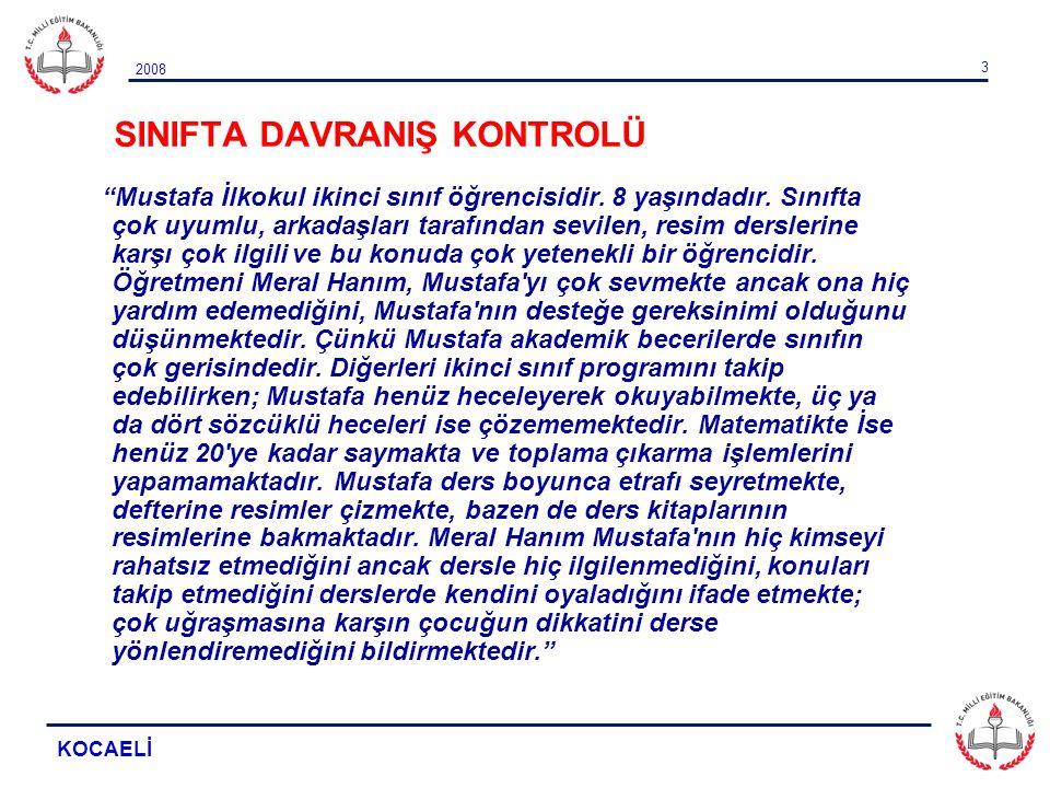 """2008 KOCAELİ 3 SINIFTA DAVRANIŞ KONTROLÜ """"Mustafa İlkokul ikinci sınıf öğrencisidir. 8 yaşındadır. Sınıfta çok uyumlu, arkadaşları tarafından sevilen,"""