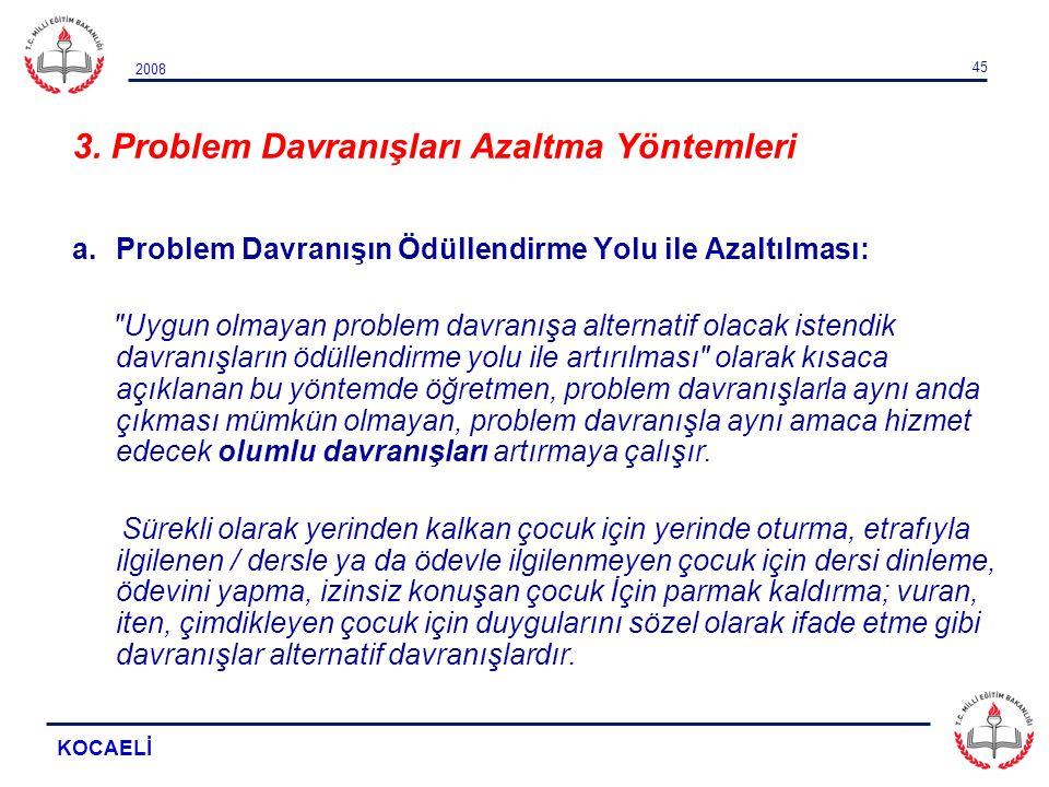 2008 KOCAELİ 45 3. Problem Davranışları Azaltma Yöntemleri a.Problem Davranışın Ödüllendirme Yolu ile Azaltılması: