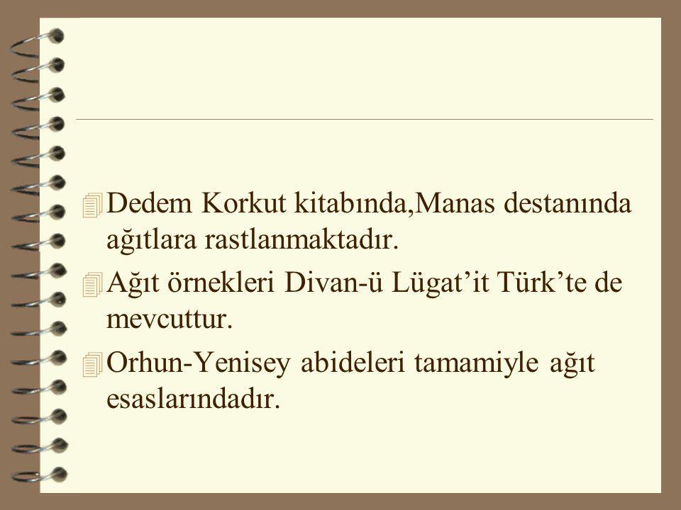 4 Dedem Korkut kitabında,Manas destanında ağıtlara rastlanmaktadır. 4 Ağıt örnekleri Divan-ü Lügat'it Türk'te de mevcuttur. 4 Orhun-Yenisey abideleri