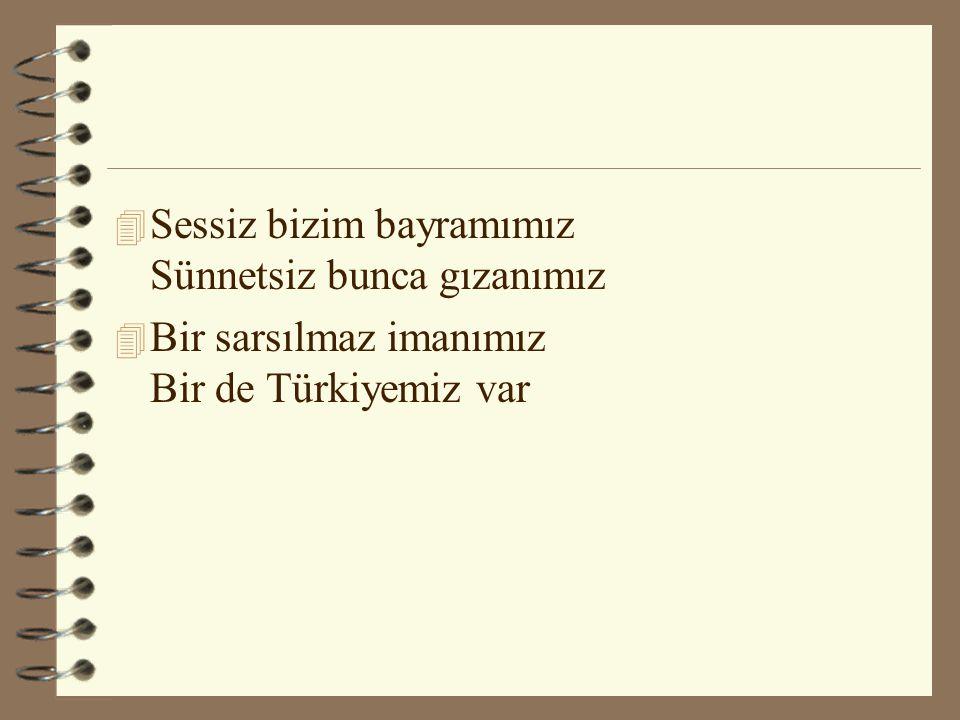 4 Sessiz bizim bayramımız Sünnetsiz bunca gızanımız 4 Bir sarsılmaz imanımız Bir de Türkiyemiz var