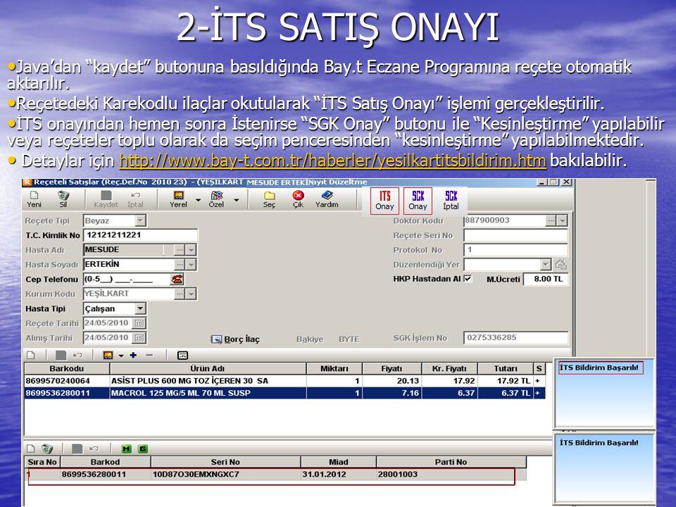 "2-İTS SATIŞ ONAYI Java'dan ""kaydet"" butonuna basıldığında Bay.t Eczane Programına reçete otomatik aktarılır. Java'dan ""kaydet"" butonuna basıldığında B"