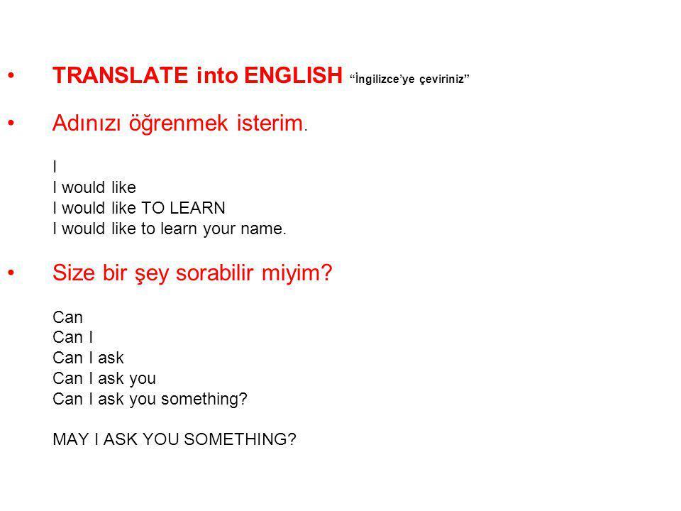 """TRANSLATE into ENGLISH """"İngilizce'ye çeviriniz"""" Adınızı öğrenmek isterim. I I would like I would like TO LEARN I would like to learn your name. Size b"""