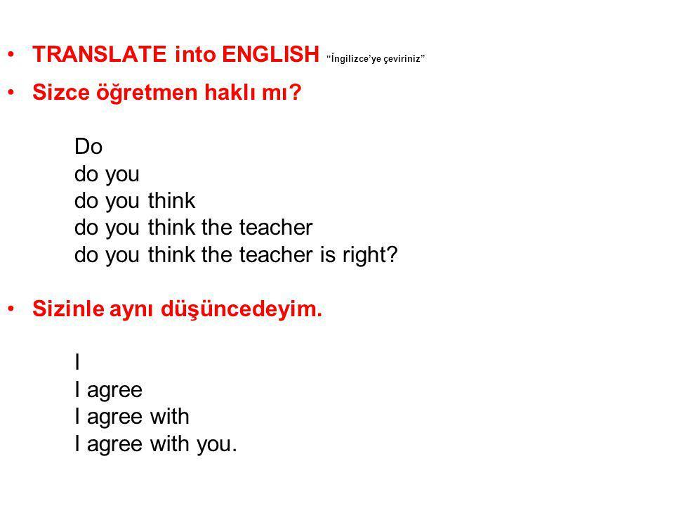 """TRANSLATE into ENGLISH """"İngilizce'ye çeviriniz"""" Sizce öğretmen haklı mı? Do do you do you think do you think the teacher do you think the teacher is r"""