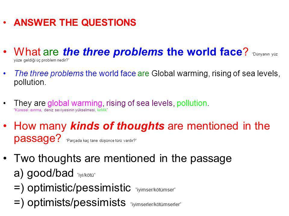 "ANSWER THE QUESTIONS What are the three problems the world face? ""Dünyanın yüz yüze geldiği üç problem nedir?"" The three problems the world face are G"