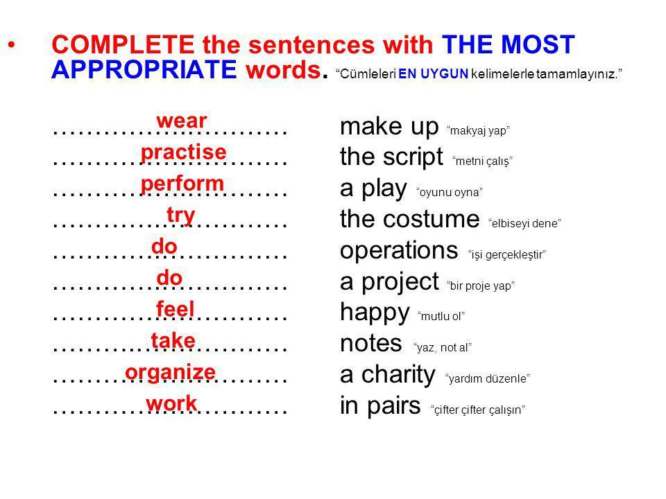 """COMPLETE the sentences with THE MOST APPROPRIATE words. """"Cümleleri EN UYGUN kelimelerle tamamlayınız."""" …………….…………make up """"makyaj yap"""" …………….…………the sc"""