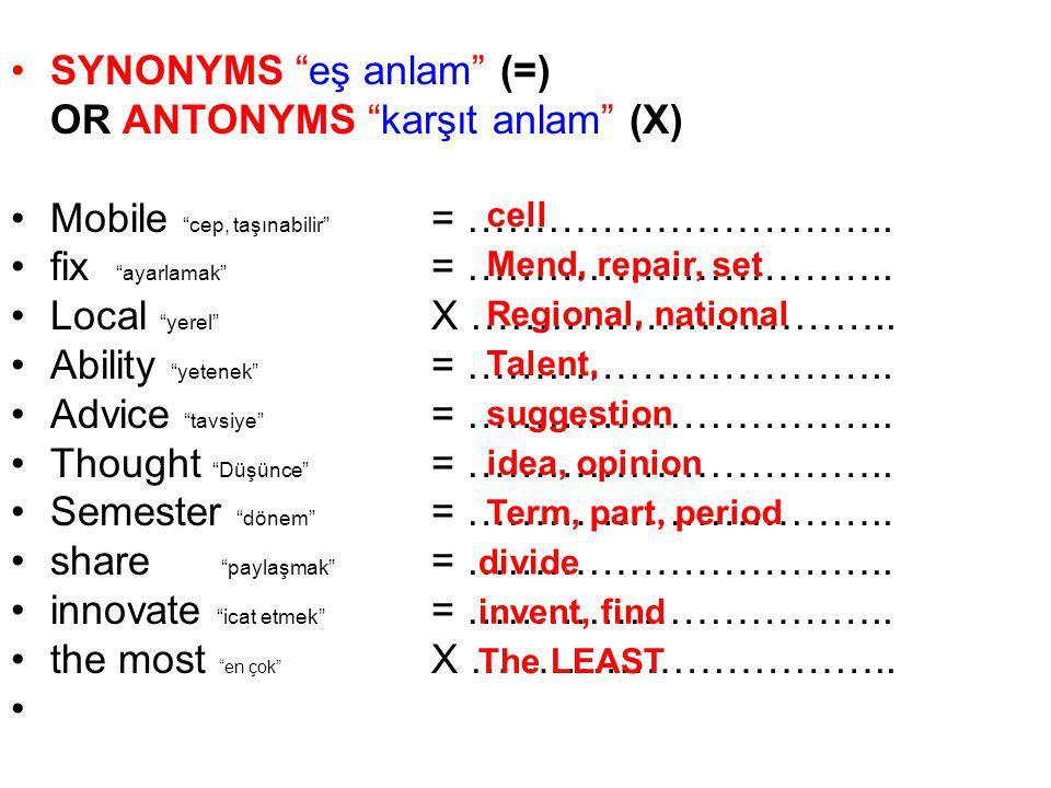 "SYNONYMS ""eş anlam"" (=) OR ANTONYMS ""karşıt anlam"" (X) Mobile ""cep, taşınabilir"" = ………………………….. fix ""ayarlamak"" = ………………………….. Local ""yerel"" X …………………"