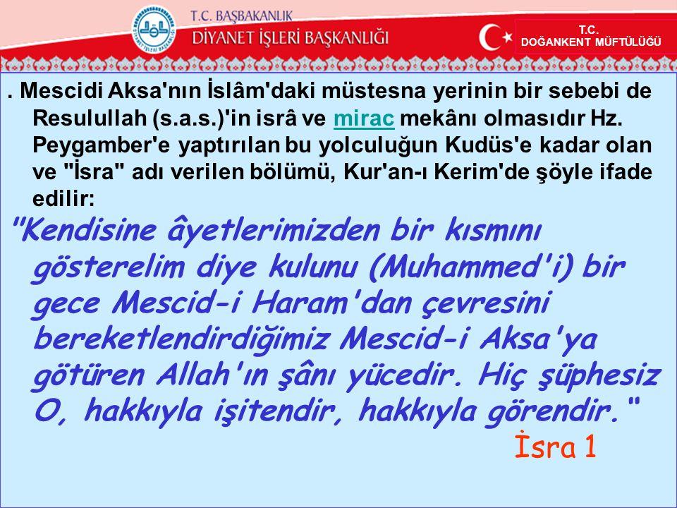 . Mescidi Aksa'nın İslâm'daki müstesna yerinin bir sebebi de Resulullah (s.a.s.)'in isrâ ve mirac mekânı olmasıdır Hz. Peygamber'e yaptırılan bu yolcu