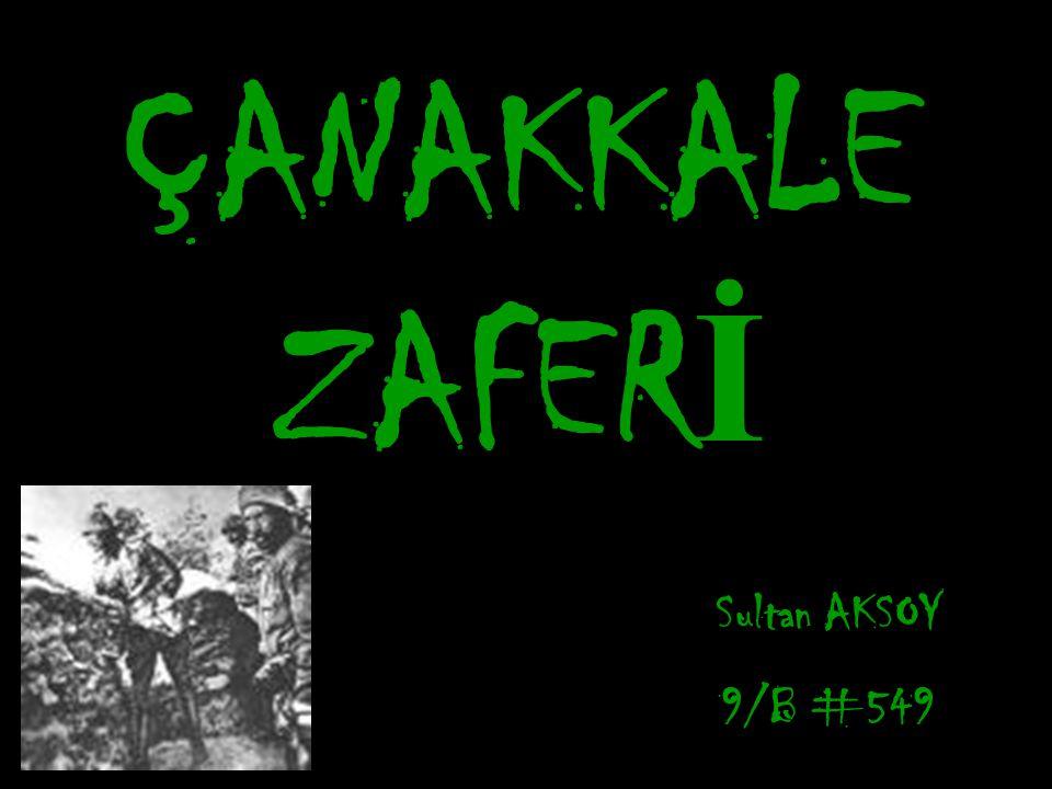 ÇANAKKALE ZAFER İ Sultan AKSOY 9/B #549