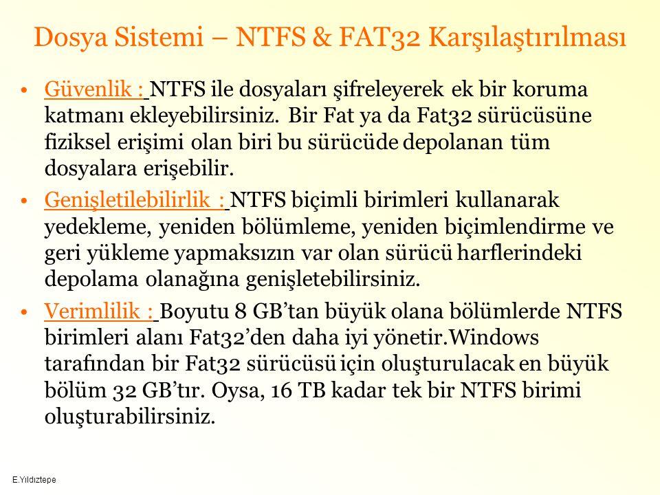 E.Yıldıztepe Dosya Sistemi – NTFS & FAT32 Karşılaştırılması Güvenlik : NTFS ile dosyaları şifreleyerek ek bir koruma katmanı ekleyebilirsiniz.