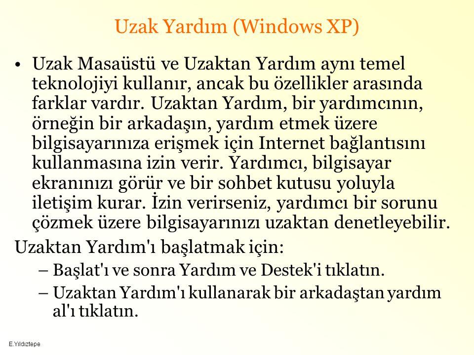 E.Yıldıztepe Uzak Yardım (Windows XP) Uzak Masaüstü ve Uzaktan Yardım aynı temel teknolojiyi kullanır, ancak bu özellikler arasında farklar vardır.