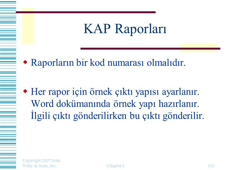 Copyright 2007 John Wiley & Sons, Inc. Chapter 4103 KAP Raporları  Raporların bir kod numarası olmalıdır.  Her rapor için örnek çıktı yapısı ayarlan