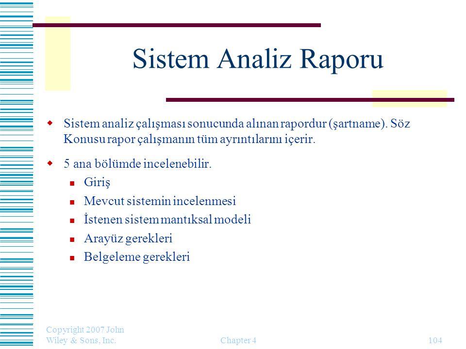 Copyright 2007 John Wiley & Sons, Inc. Chapter 4104 Sistem Analiz Raporu  Sistem analiz çalışması sonucunda alınan rapordur (şartname). Söz Konusu ra