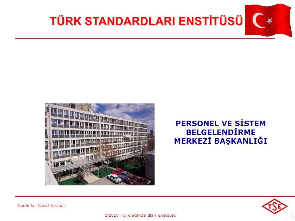 Kalite bir hayat tarzıdır. ©2010 Türk Standardları Enstitüsü 1 TÜRK STANDARDLARI ENSTİTÜSÜ PERSONEL VE SİSTEM BELGELENDİRME MERKEZİ BAŞKANLIĞI