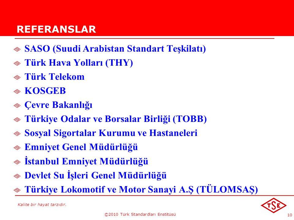 Kalite bir hayat tarzıdır. ©2010 Türk Standardları Enstitüsü 10 REFERANSLAR SASO (Suudi Arabistan Standart Teşkilatı) Türk Hava Yolları (THY) Türk Tel