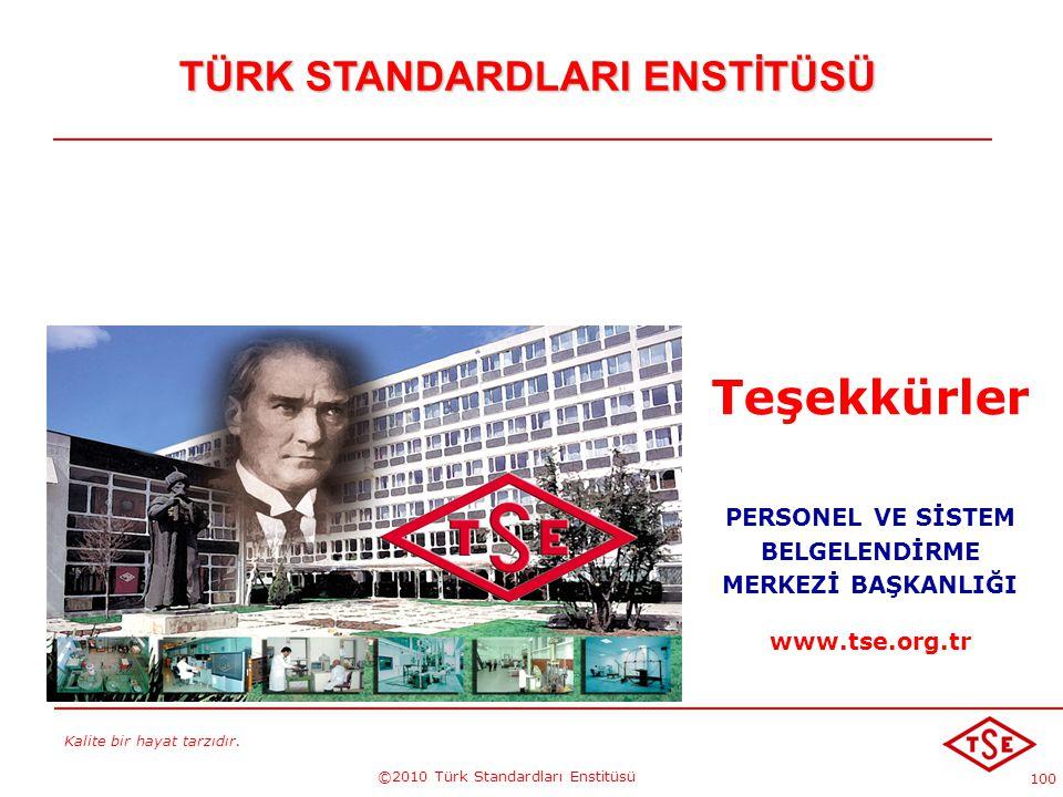 Kalite bir hayat tarzıdır. ©2010 Türk Standardları Enstitüsü 100 TÜRK STANDARDLARI ENSTİTÜSÜ Teşekkürler PERSONEL VE SİSTEM BELGELENDİRME MERKEZİ BAŞK