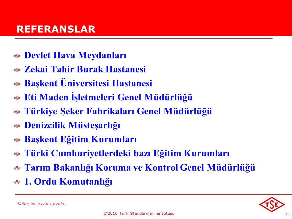 Kalite bir hayat tarzıdır. ©2010 Türk Standardları Enstitüsü 11 REFERANSLAR Devlet Hava Meydanları Zekai Tahir Burak Hastanesi Başkent Üniversitesi Ha