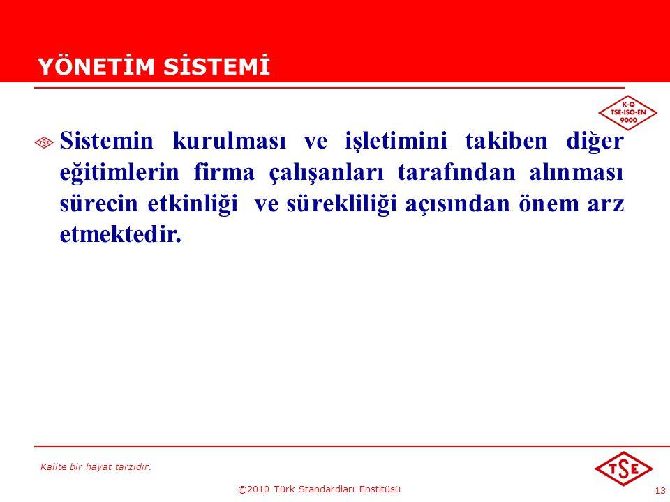 Kalite bir hayat tarzıdır. ©2010 Türk Standardları Enstitüsü 13 YÖNETİM SİSTEMİ Sistemin kurulması ve işletimini takiben diğer eğitimlerin firma çalış