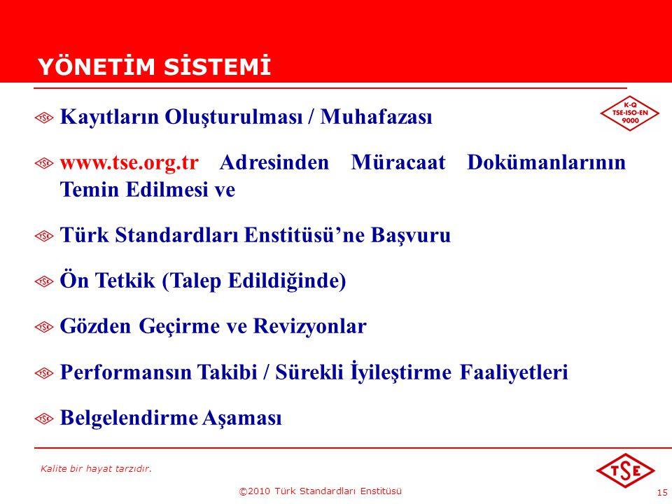 Kalite bir hayat tarzıdır. ©2010 Türk Standardları Enstitüsü 15 YÖNETİM SİSTEMİ Kayıtların Oluşturulması / Muhafazası www.tse.org.tr Adresinden Müraca