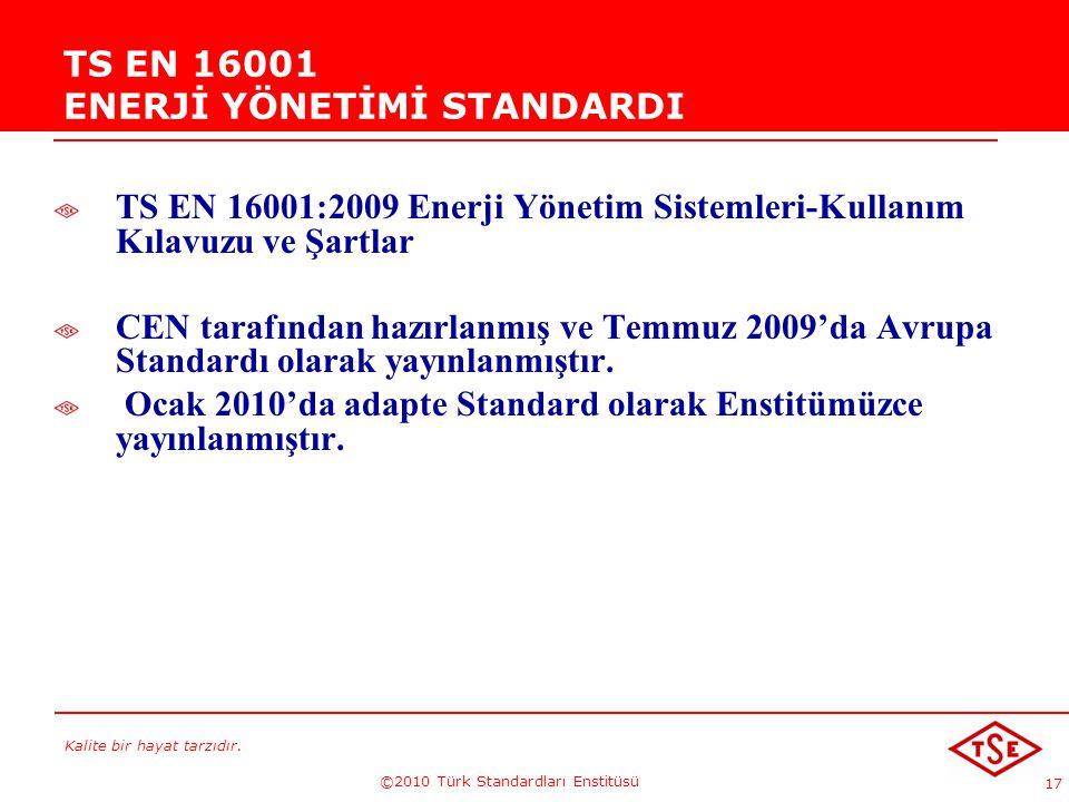 Kalite bir hayat tarzıdır. ©2010 Türk Standardları Enstitüsü 17 TS EN 16001 ENERJİ YÖNETİMİ STANDARDI TS EN 16001:2009 Enerji Yönetim Sistemleri-Kulla
