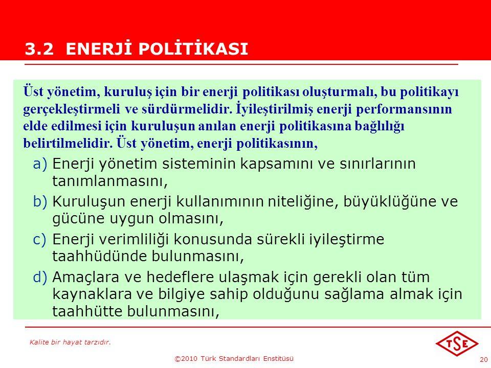 Kalite bir hayat tarzıdır. ©2010 Türk Standardları Enstitüsü 20 3.2 ENERJİ POLİTİKASI Üst yönetim, kuruluş için bir enerji politikası oluşturmalı, bu