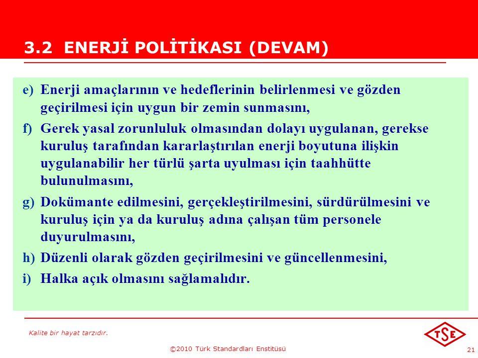Kalite bir hayat tarzıdır. ©2010 Türk Standardları Enstitüsü 21 3.2 ENERJİ POLİTİKASI (DEVAM) e)Enerji amaçlarının ve hedeflerinin belirlenmesi ve göz