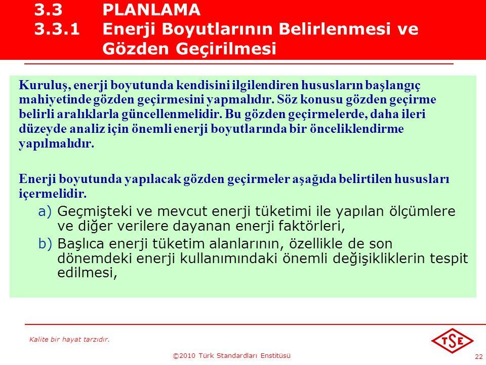 Kalite bir hayat tarzıdır. ©2010 Türk Standardları Enstitüsü 22 3.3PLANLAMA 3.3.1 Enerji Boyutlarının Belirlenmesi ve Gözden Geçirilmesi Kuruluş, ener