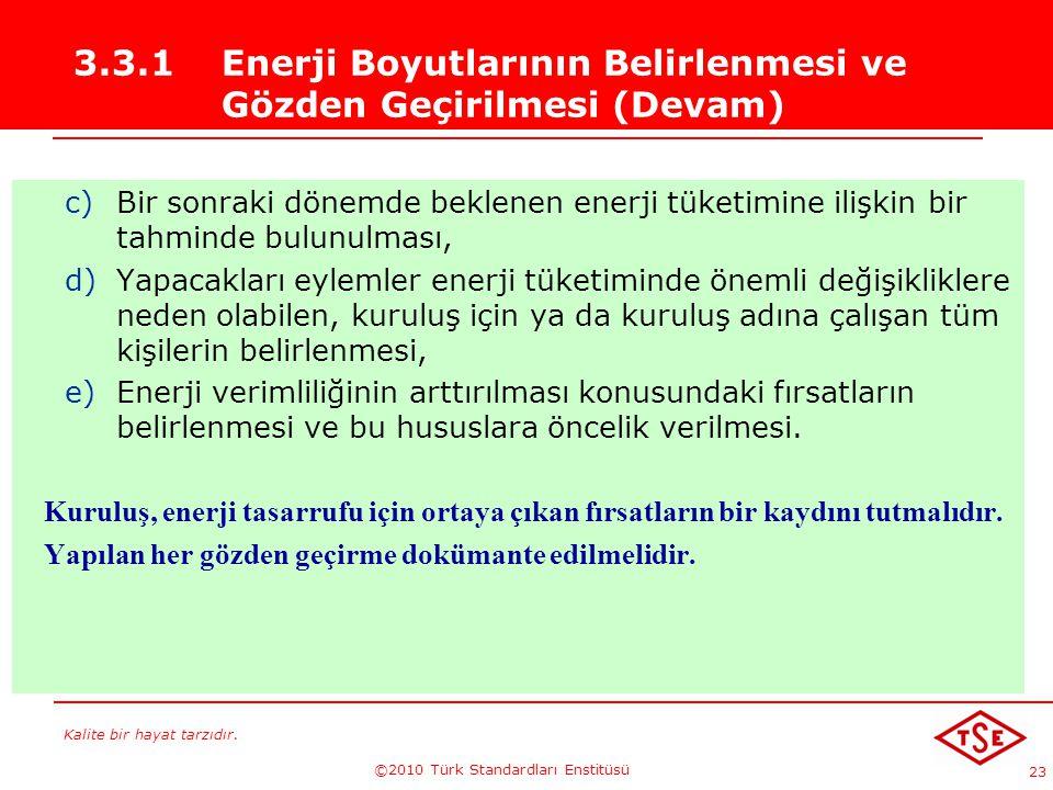 Kalite bir hayat tarzıdır. ©2010 Türk Standardları Enstitüsü 23 3.3.1 Enerji Boyutlarının Belirlenmesi ve Gözden Geçirilmesi (Devam) c)Bir sonraki dön