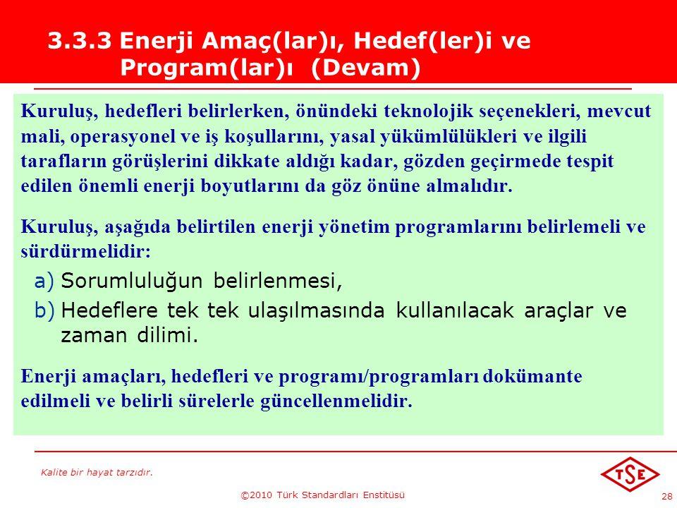 Kalite bir hayat tarzıdır. ©2010 Türk Standardları Enstitüsü 28 3.3.3 Enerji Amaç(lar)ı, Hedef(ler)i ve Program(lar)ı (Devam) Kuruluş, hedefleri belir