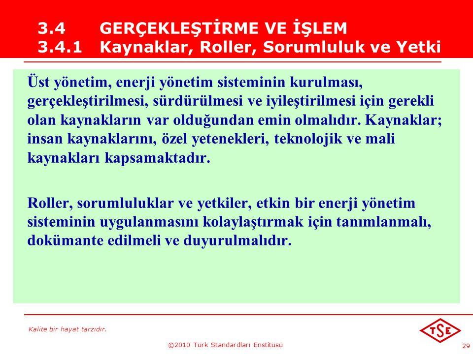 Kalite bir hayat tarzıdır. ©2010 Türk Standardları Enstitüsü 29 3.4GERÇEKLEŞTİRME VE İŞLEM 3.4.1 Kaynaklar, Roller, Sorumluluk ve Yetki Üst yönetim, e