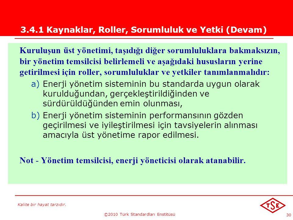 Kalite bir hayat tarzıdır. ©2010 Türk Standardları Enstitüsü 30 3.4.1 Kaynaklar, Roller, Sorumluluk ve Yetki (Devam) Kuruluşun üst yönetimi, taşıdığı