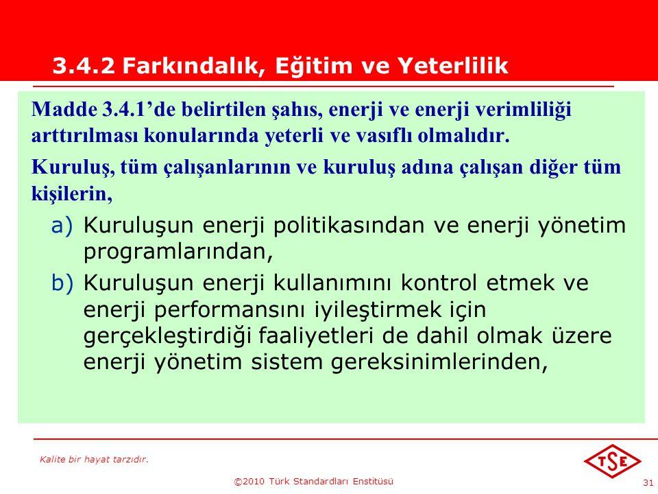 Kalite bir hayat tarzıdır. ©2010 Türk Standardları Enstitüsü 31 3.4.2 Farkındalık, Eğitim ve Yeterlilik Madde 3.4.1'de belirtilen şahıs, enerji ve ene