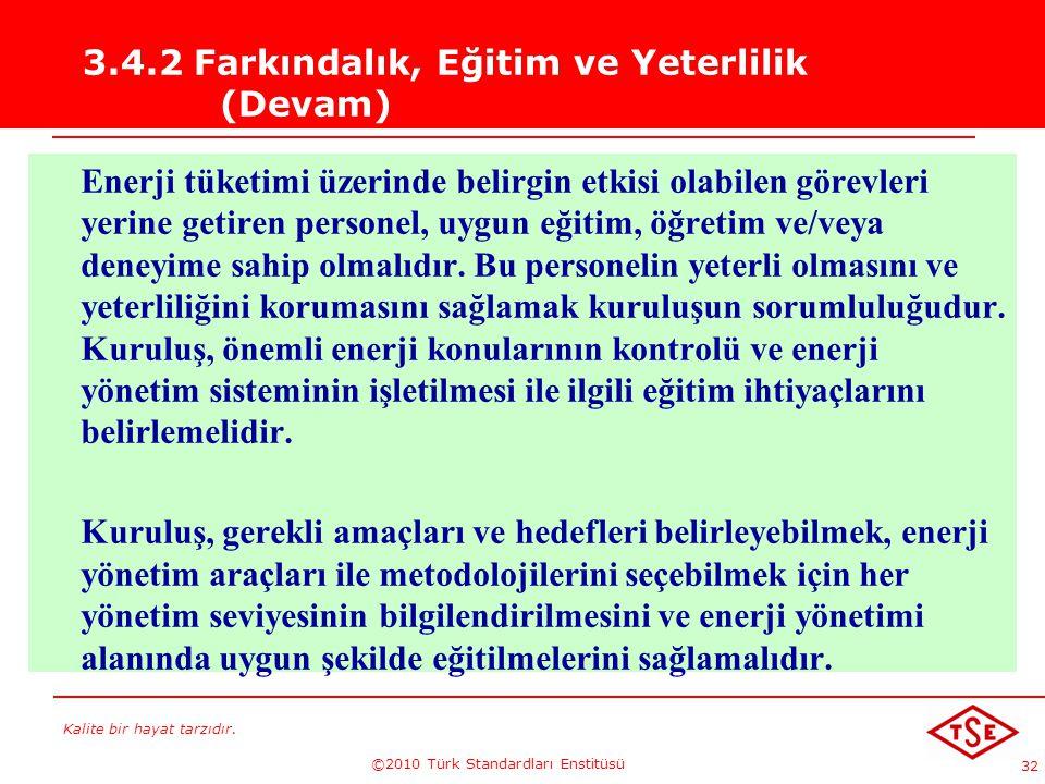 Kalite bir hayat tarzıdır. ©2010 Türk Standardları Enstitüsü 32 3.4.2 Farkındalık, Eğitim ve Yeterlilik (Devam) Enerji tüketimi üzerinde belirgin etki