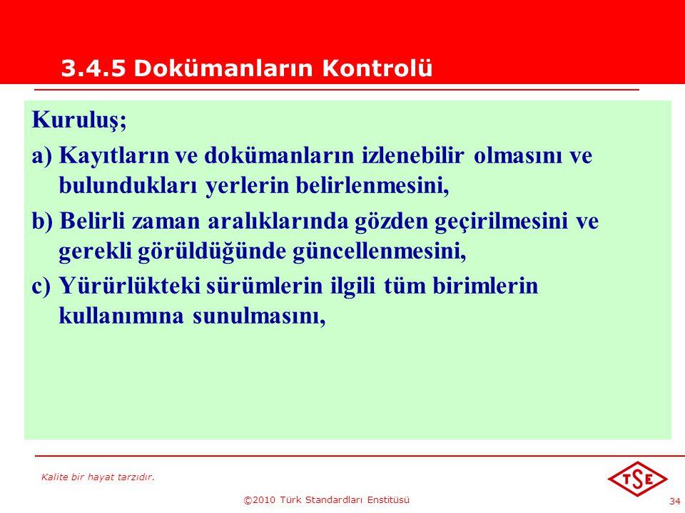 Kalite bir hayat tarzıdır. ©2010 Türk Standardları Enstitüsü 34 3.4.5 Dokümanların Kontrolü Kuruluş; a) Kayıtların ve dokümanların izlenebilir olmasın