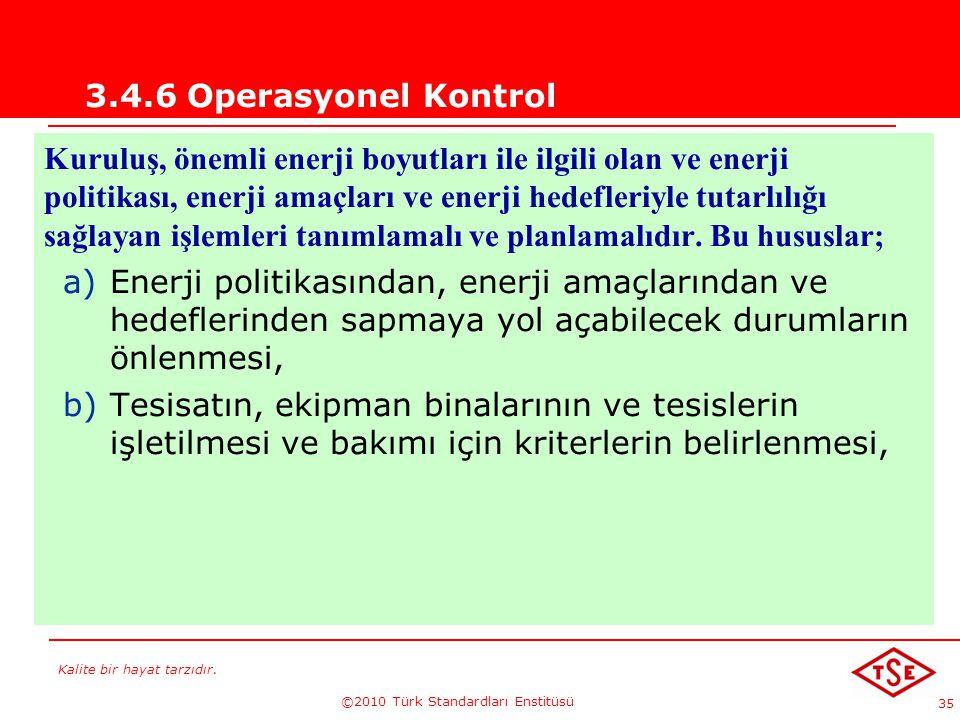 Kalite bir hayat tarzıdır. ©2010 Türk Standardları Enstitüsü 35 3.4.6 Operasyonel Kontrol Kuruluş, önemli enerji boyutları ile ilgili olan ve enerji p