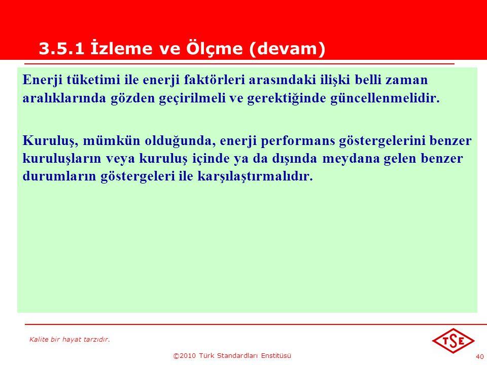 Kalite bir hayat tarzıdır. ©2010 Türk Standardları Enstitüsü 40 3.5.1 İzleme ve Ölçme (devam) Enerji tüketimi ile enerji faktörleri arasındaki ilişki