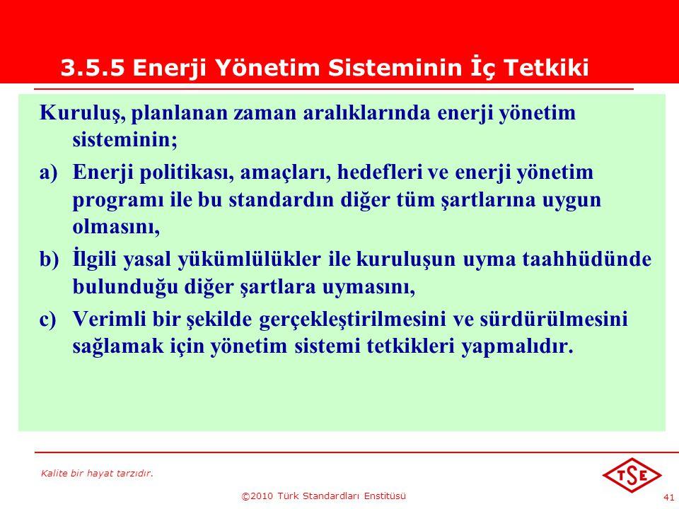 Kalite bir hayat tarzıdır. ©2010 Türk Standardları Enstitüsü 41 3.5.5 Enerji Yönetim Sisteminin İç Tetkiki Kuruluş, planlanan zaman aralıklarında ener