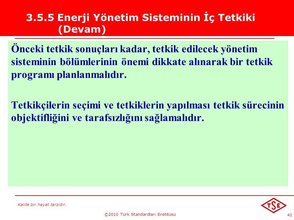 Kalite bir hayat tarzıdır. ©2010 Türk Standardları Enstitüsü 42 3.5.5 Enerji Yönetim Sisteminin İç Tetkiki (Devam) Önceki tetkik sonuçları kadar, tetk