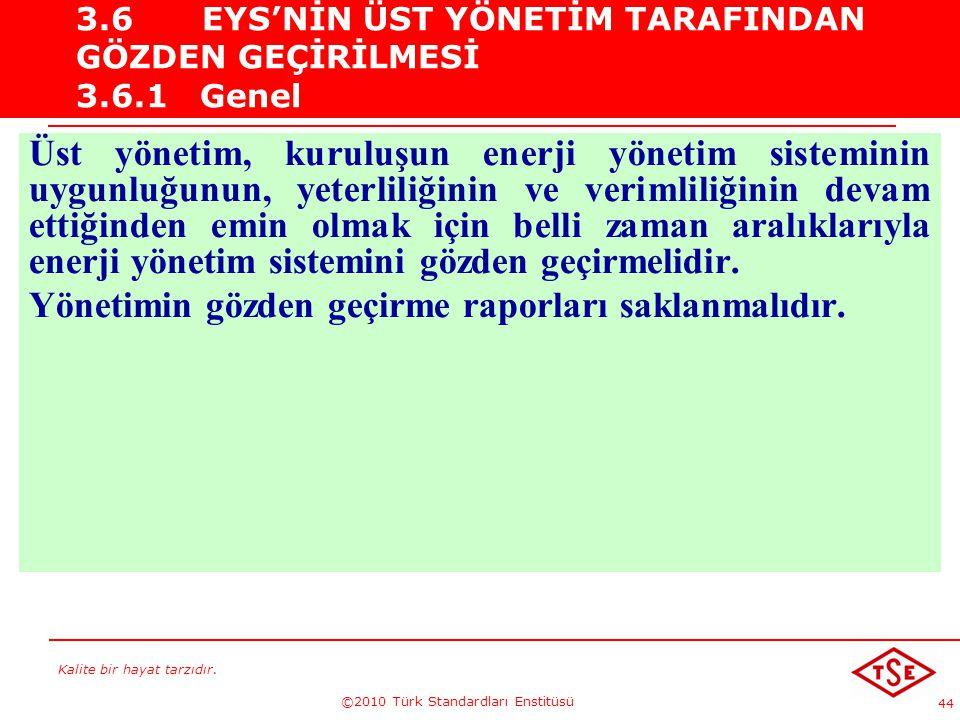Kalite bir hayat tarzıdır. ©2010 Türk Standardları Enstitüsü 44 3.6EYS'NİN ÜST YÖNETİM TARAFINDAN GÖZDEN GEÇİRİLMESİ 3.6.1 Genel Üst yönetim, kuruluşu