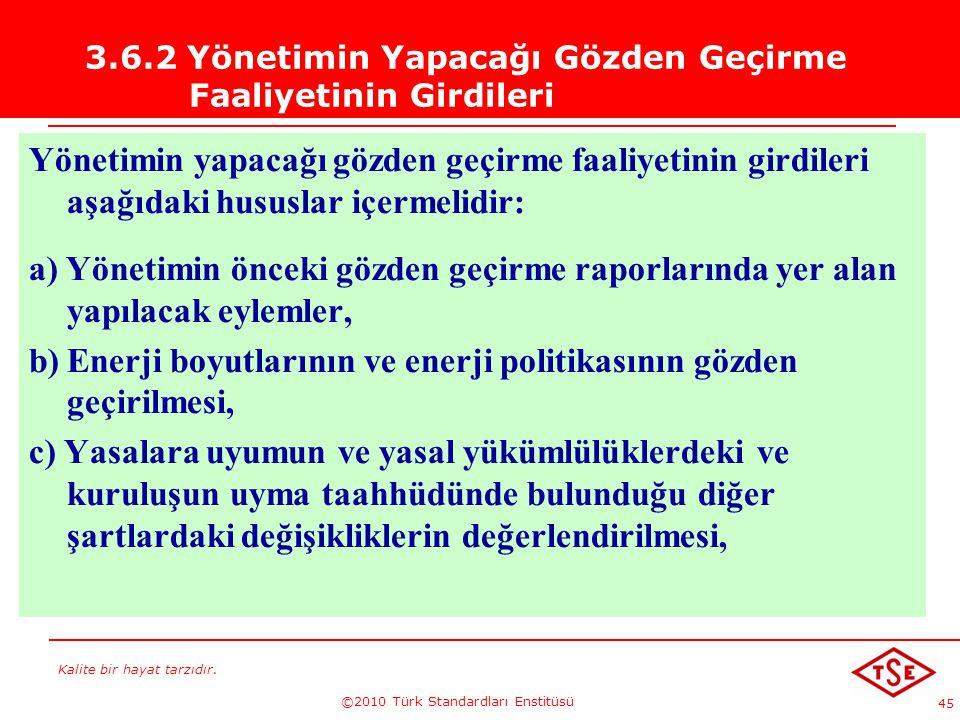 Kalite bir hayat tarzıdır. ©2010 Türk Standardları Enstitüsü 45 3.6.2 Yönetimin Yapacağı Gözden Geçirme Faaliyetinin Girdileri Yönetimin yapacağı gözd