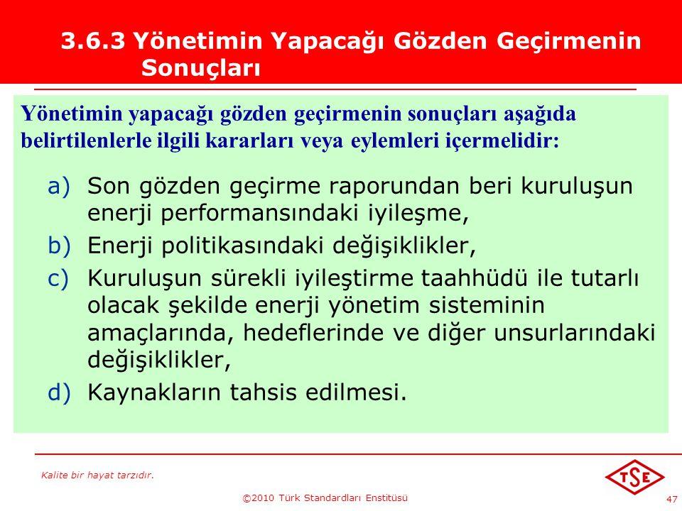 Kalite bir hayat tarzıdır. ©2010 Türk Standardları Enstitüsü 47 3.6.3 Yönetimin Yapacağı Gözden Geçirmenin Sonuçları Yönetimin yapacağı gözden geçirme