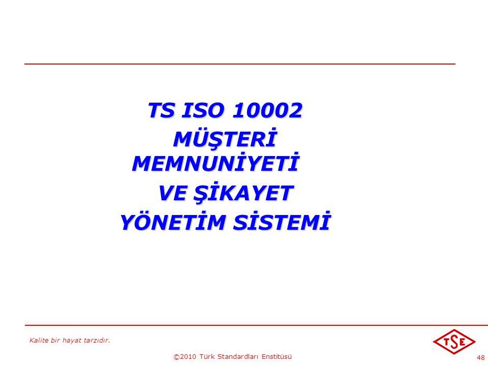 Kalite bir hayat tarzıdır. ©2010 Türk Standardları Enstitüsü 48 TS ISO 10002 MÜŞTERİ MEMNUNİYETİ VE ŞİKAYET YÖNETİM SİSTEMİ