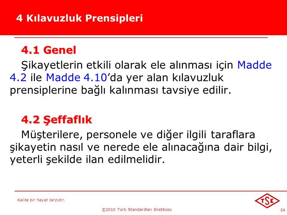 Kalite bir hayat tarzıdır. ©2010 Türk Standardları Enstitüsü 54 4 Kılavuzluk Prensipleri 4.1 Genel Şikayetlerin etkili olarak ele alınması için Madde