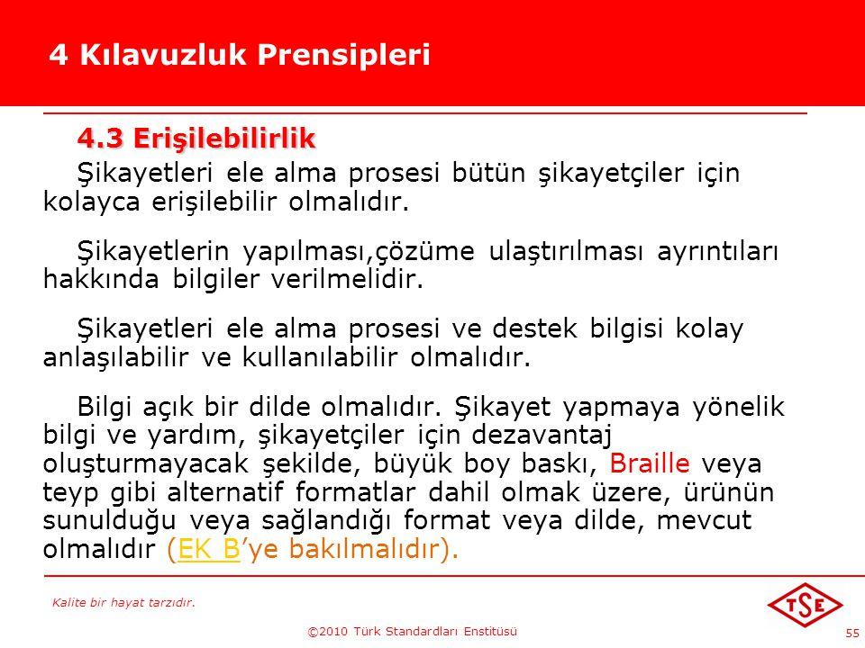 Kalite bir hayat tarzıdır. ©2010 Türk Standardları Enstitüsü 55 4 Kılavuzluk Prensipleri 4.3 Erişilebilirlik Şikayetleri ele alma prosesi bütün şikaye